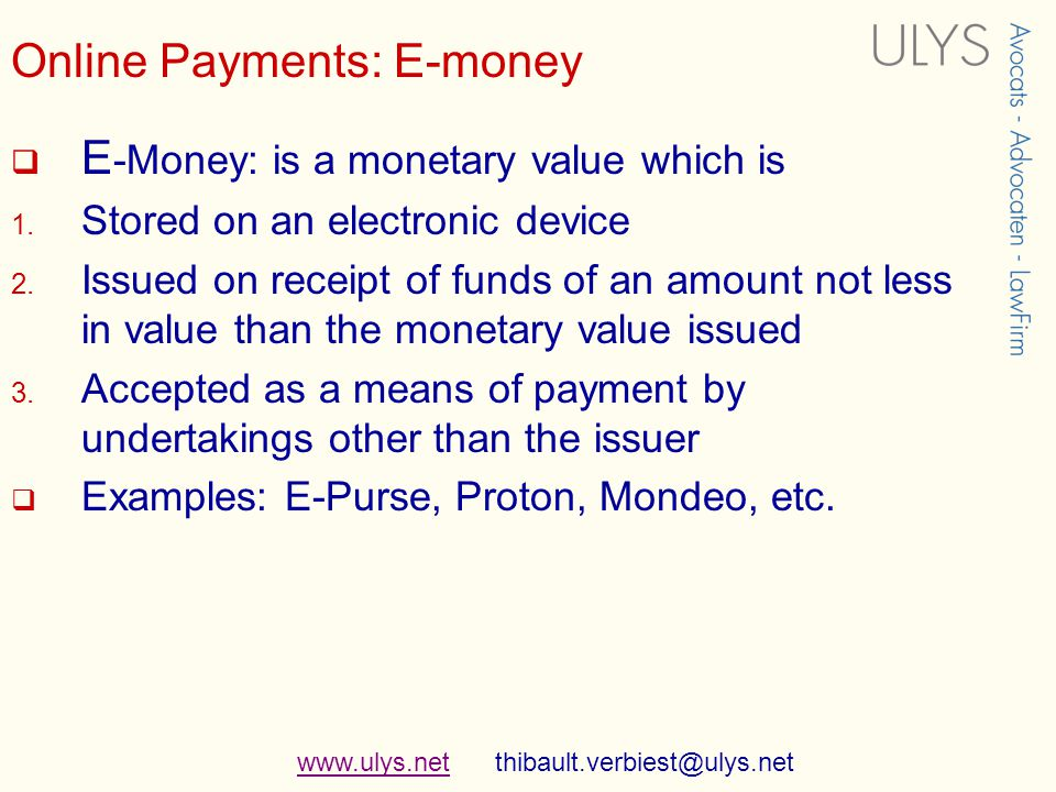 www.ulys.netwww.ulys.net thibault.verbiest@ulys.net Online Payments: E-money E -Money: is a monetary value which is 1.