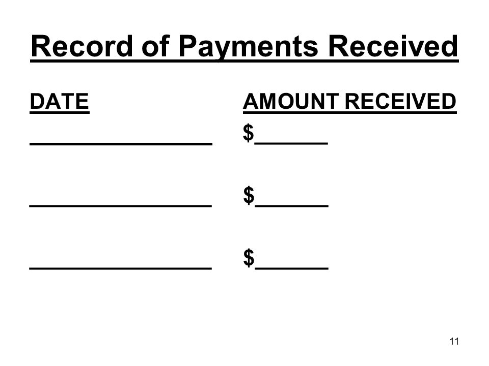 11 Record of Payments Received DATE AMOUNT RECEIVED $______ _______________ $______