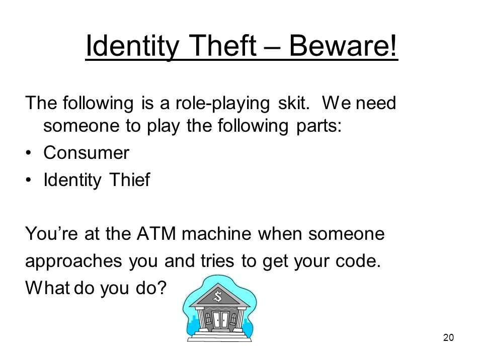 20 Identity Theft – Beware.The following is a role-playing skit.