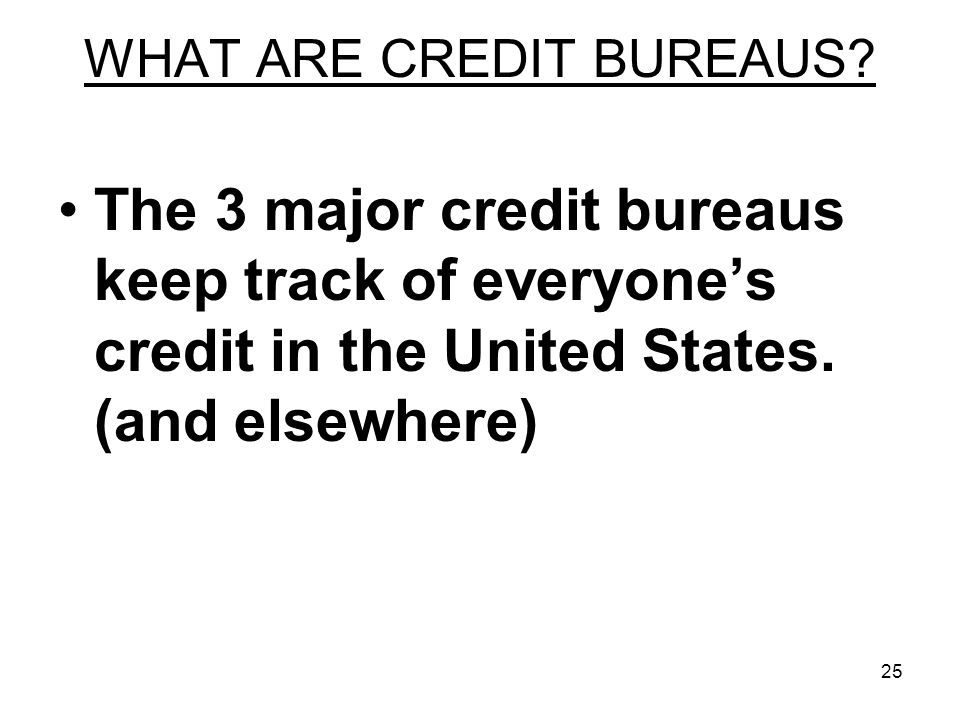 25 WHAT ARE CREDIT BUREAUS.