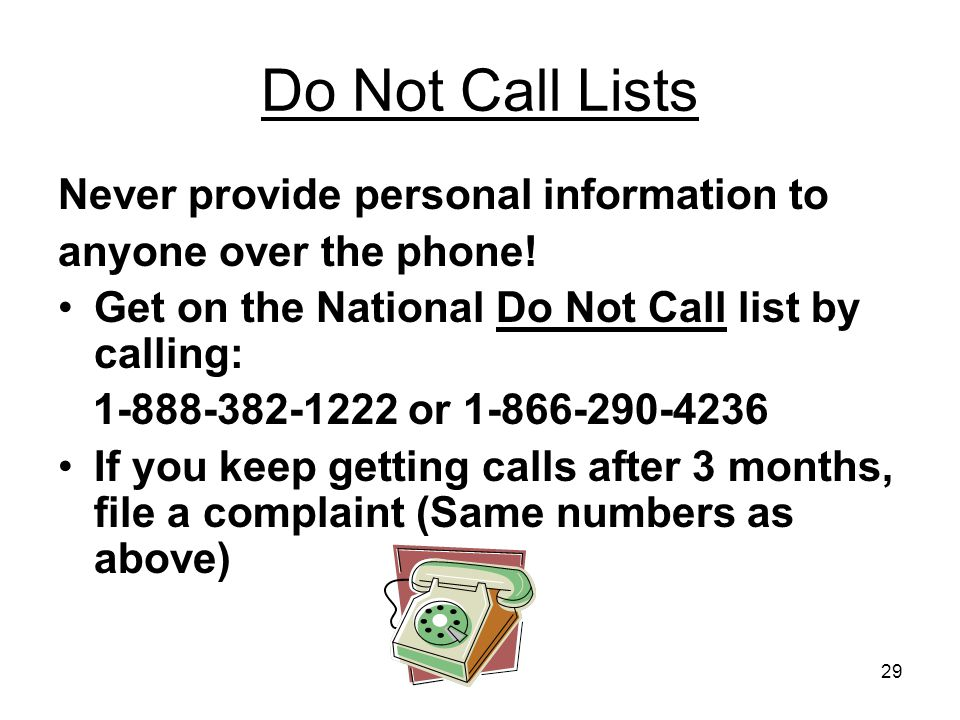 29 Do Not Call Lists Never provide personal information to anyone over the phone.