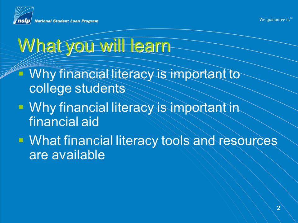 2 What you will learn Why financial literacy is important to college students Why financial literacy is important in financial aid What financial literacy tools and resources are available