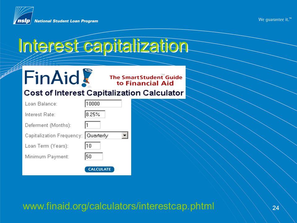 24 Interest capitalization www.finaid.org/calculators/interestcap.phtml