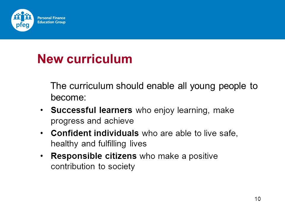 10 The curriculum should enable all young people to become: Successful learners who enjoy learning, make progress and achieve Confident individuals wh