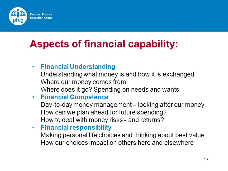 17 Financial Understanding Understanding what money is and how it is exchanged Where our money comes from Where does it go.