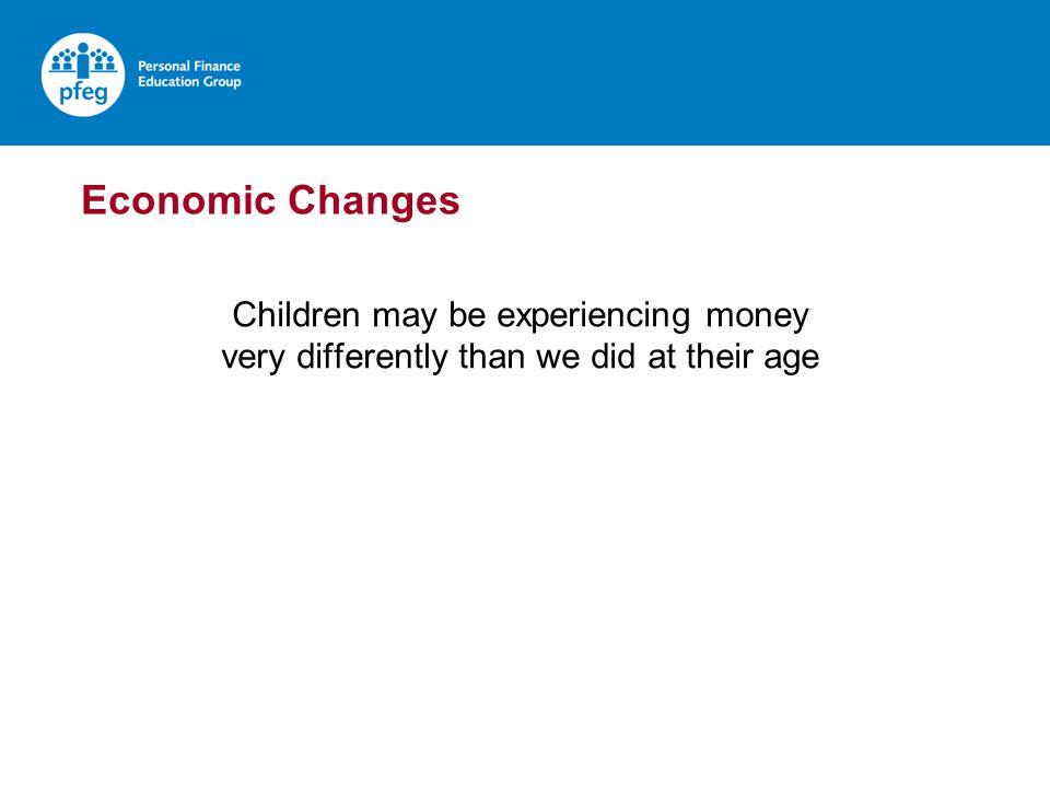 Children may be experiencing money very differently than we did at their age Economic Changes