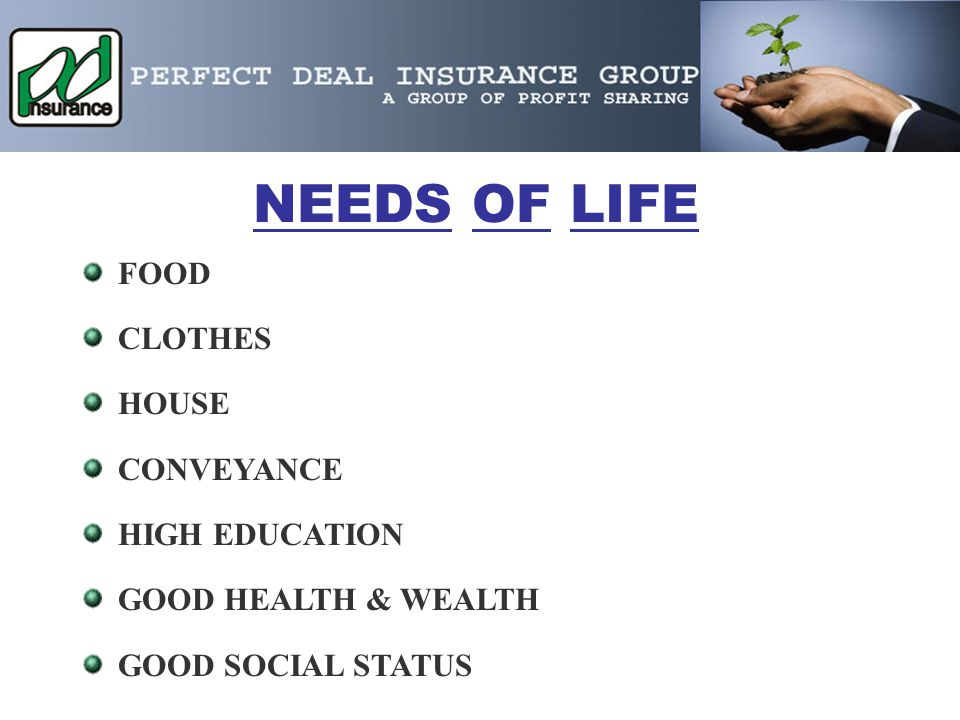 NEEDS OF LIFE FOOD CLOTHES HOUSE CONVEYANCE HIGH EDUCATION GOOD HEALTH & WEALTH GOOD SOCIAL STATUS