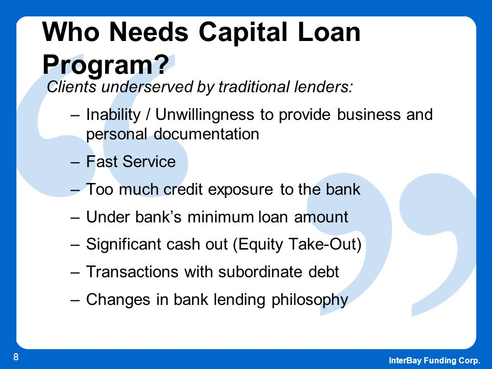 InterBay Funding Corp. 8 Who Needs Capital Loan Program.
