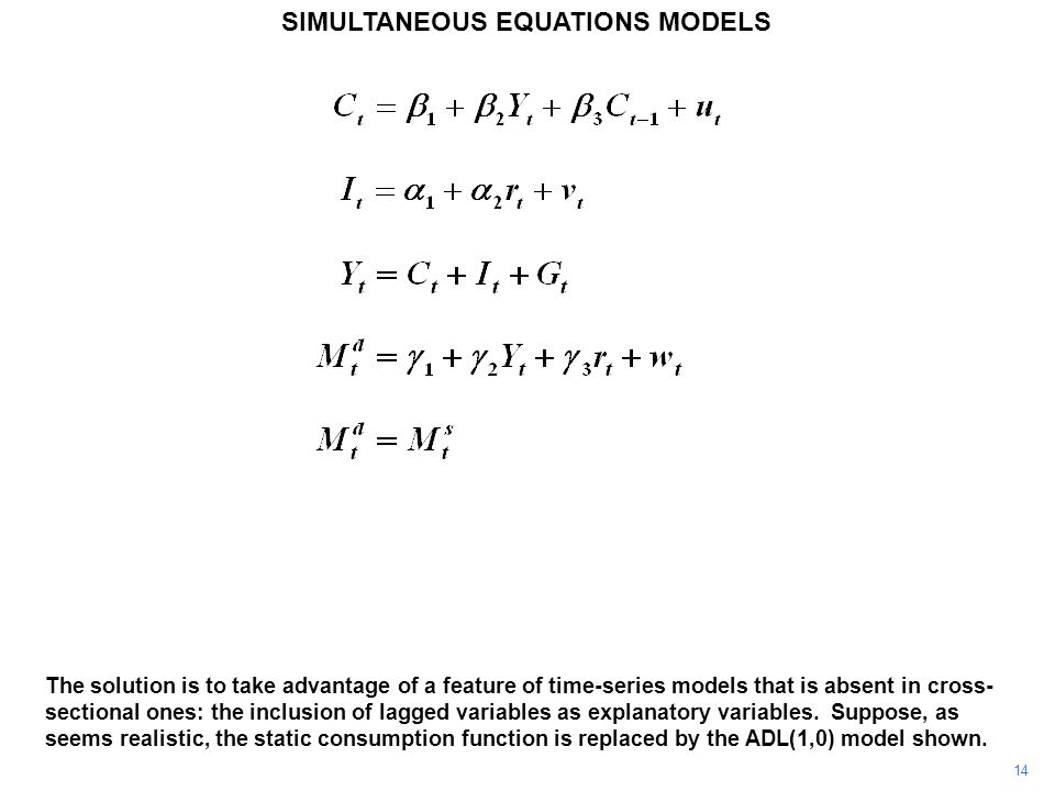 14 SIMULTANEOUS EQUATIONS MODELS The solution is to take advantage of a feature of time-series models that is absent in cross- sectional ones: the inc