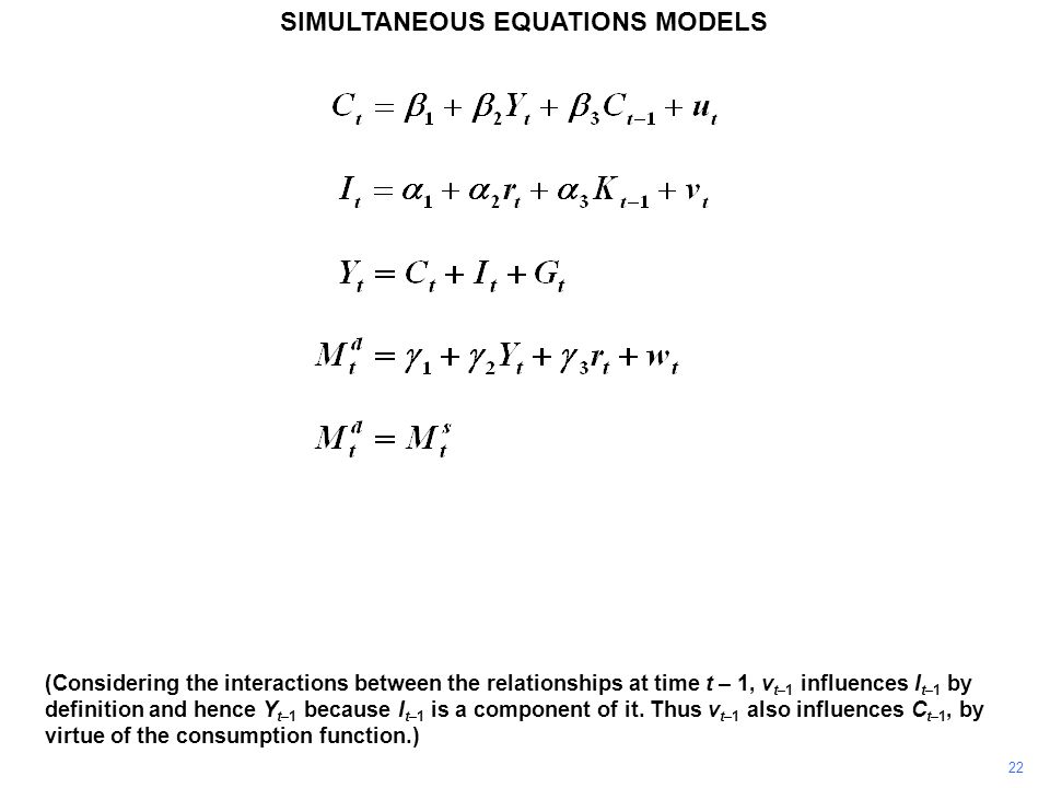 22 SIMULTANEOUS EQUATIONS MODELS (Considering the interactions between the relationships at time t – 1, v t–1 influences I t–1 by definition and hence