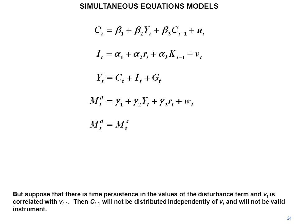 24 SIMULTANEOUS EQUATIONS MODELS But suppose that there is time persistence in the values of the disturbance term and v t is correlated with v t–1. Th