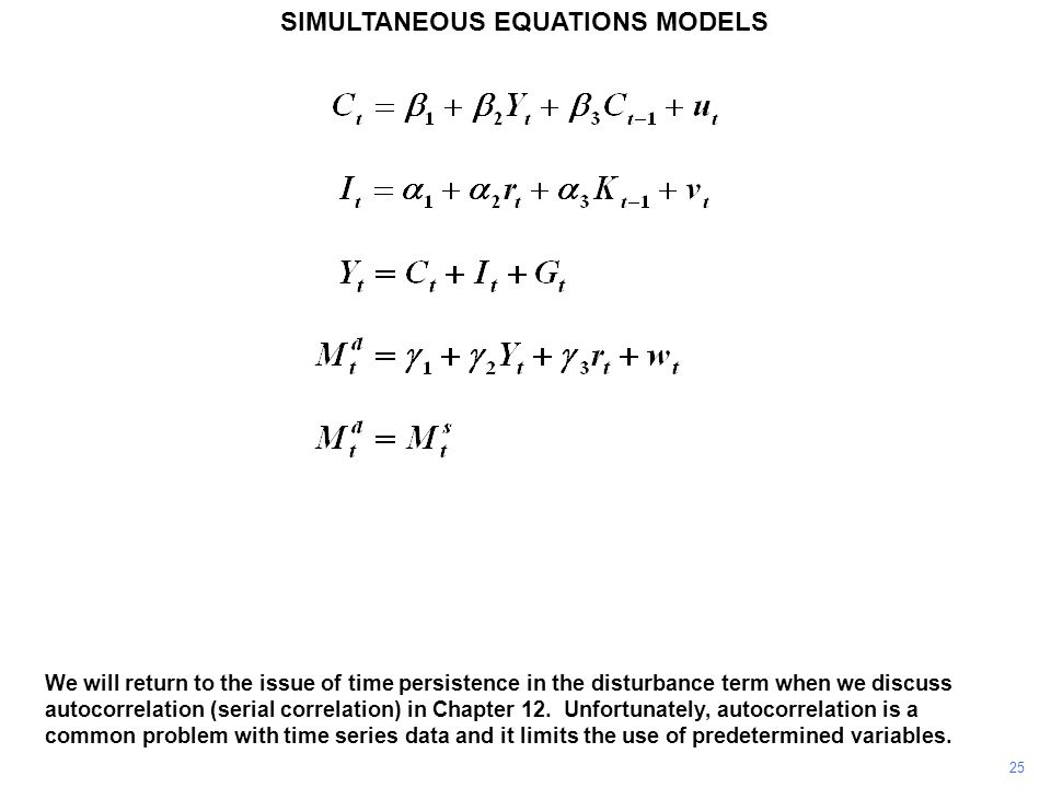 25 SIMULTANEOUS EQUATIONS MODELS We will return to the issue of time persistence in the disturbance term when we discuss autocorrelation (serial corre