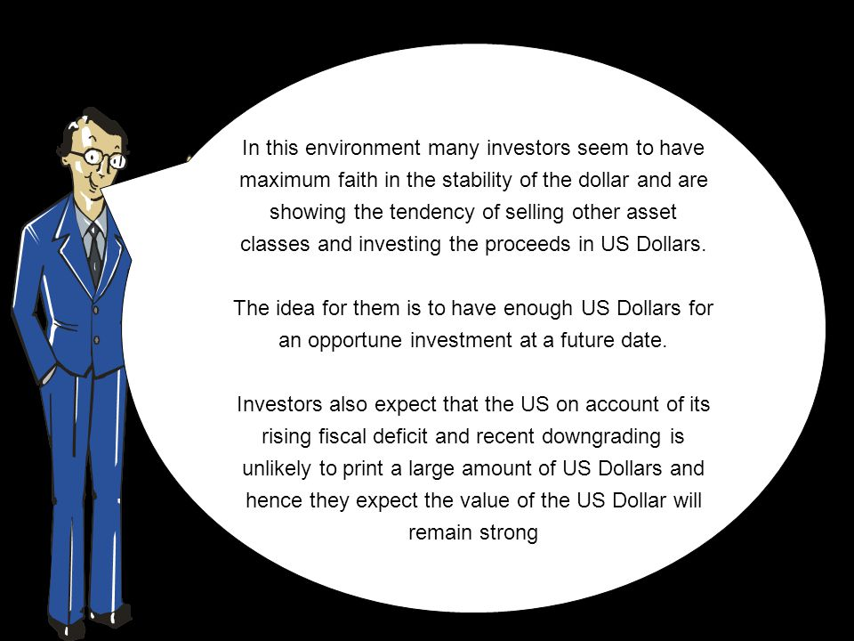 Here one must understand that for an investor sees the US Dollar too as an asset class just like any other asset class.