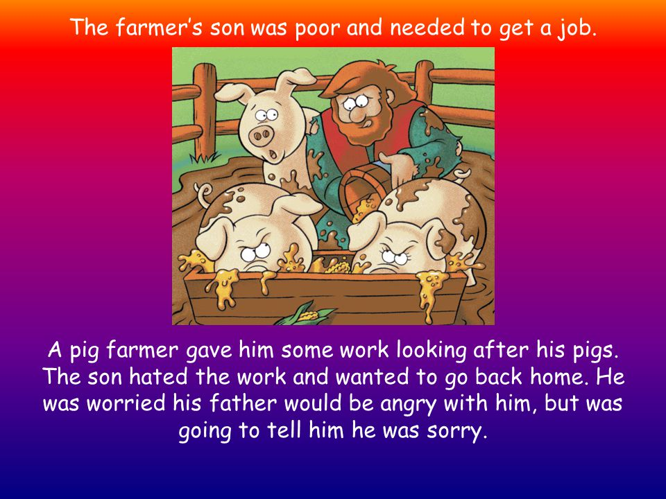 The farmers son was poor and needed to get a job.