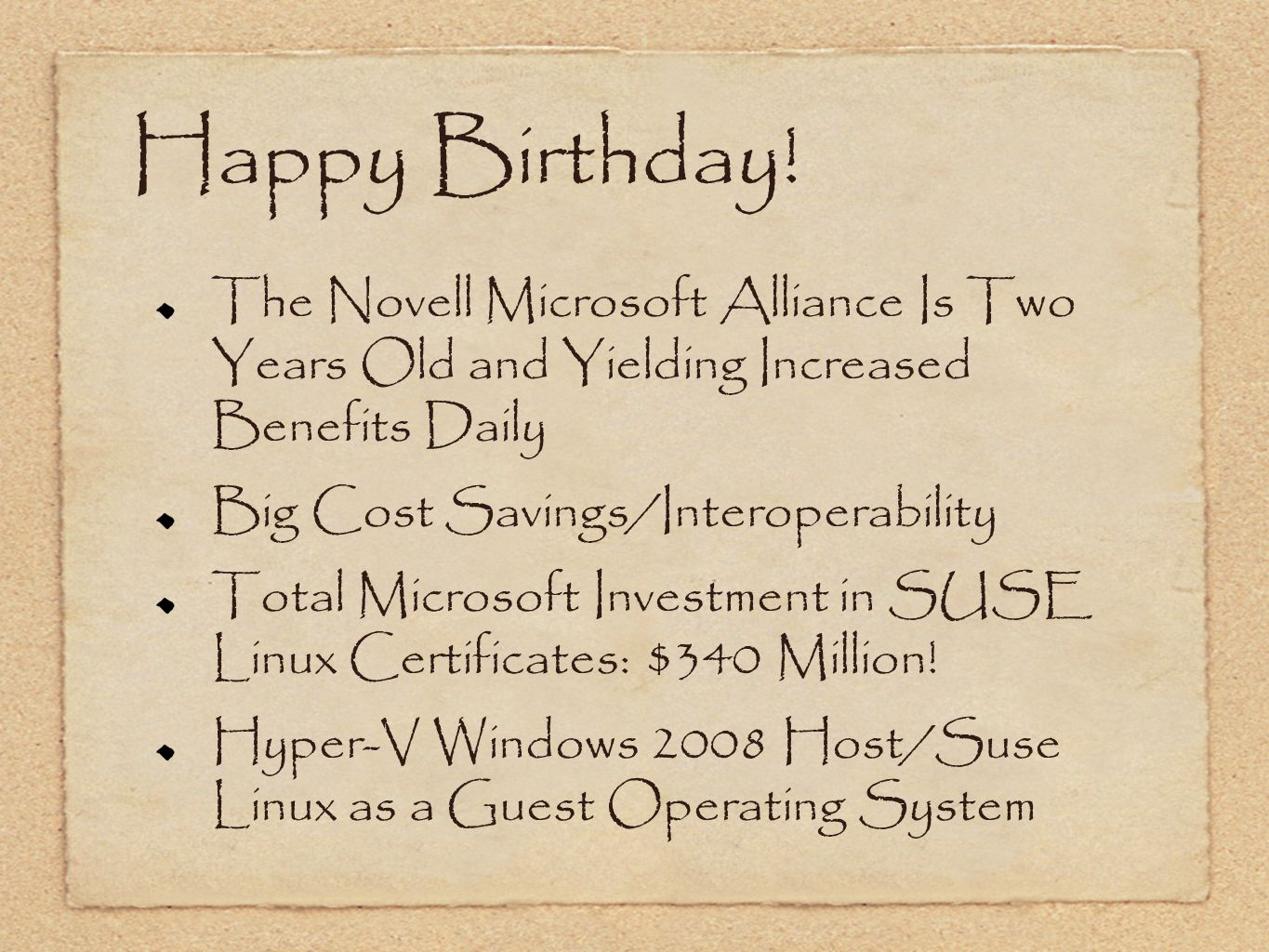 Happy Birthday! The Novell Microsoft Alliance Is Two Years Old and Yielding Increased Benefits Daily Big Cost Savings/Interoperability Total Microsoft