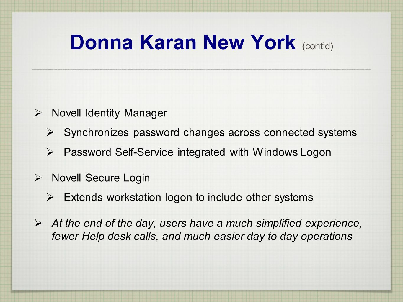 Donna Karan New York (contd) Novell Identity Manager Synchronizes password changes across connected systems Password Self-Service integrated with Wind
