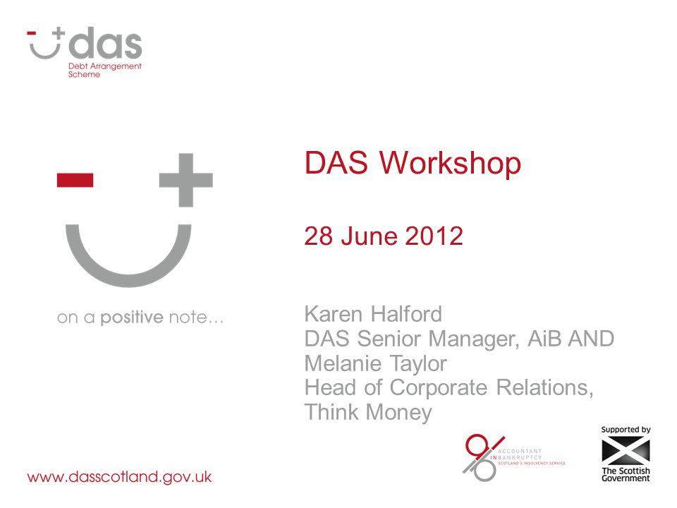 DAS Workshop 28 June 2012 Karen Halford DAS Senior Manager, AiB AND Melanie Taylor Head of Corporate Relations, Think Money