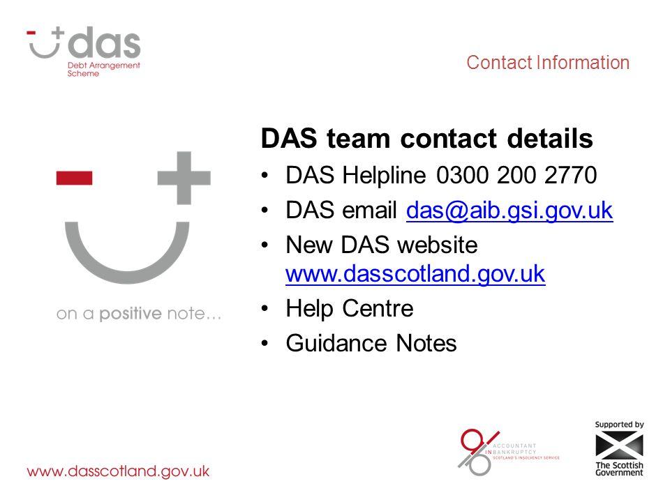 Contact Information DAS team contact details DAS Helpline 0300 200 2770 DAS email das@aib.gsi.gov.ukdas@aib.gsi.gov.uk New DAS website www.dasscotland.gov.uk www.dasscotland.gov.uk Help Centre Guidance Notes