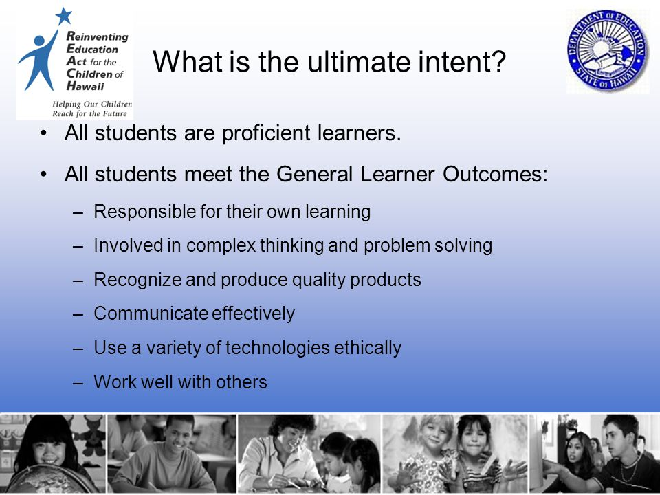 13 What is the ultimate intent? All students are proficient learners. All students meet the General Learner Outcomes: –Responsible for their own learn