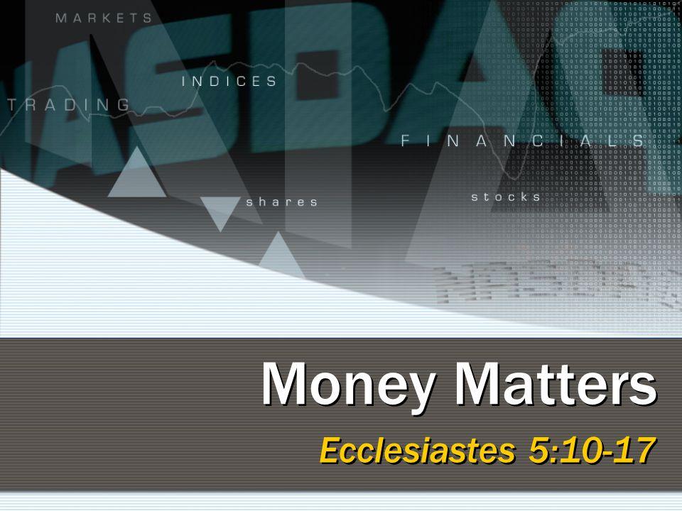 Money Matters Ecclesiastes 5:10-17