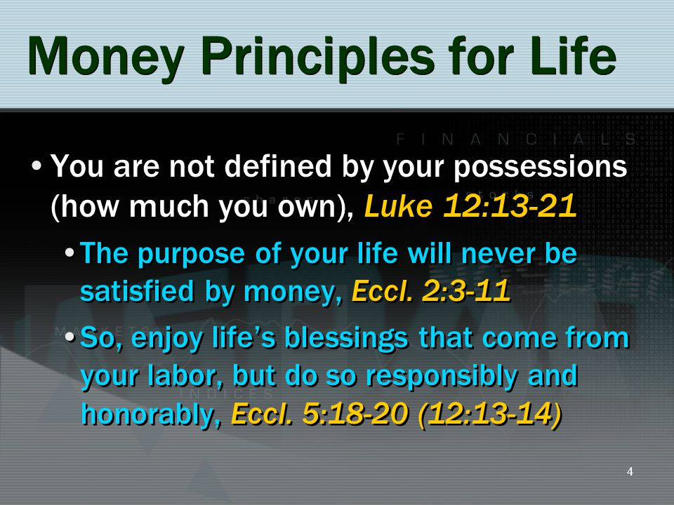 5 Money Principles for Life Be honest with yourself about money, Luke 16:1 (Prov.