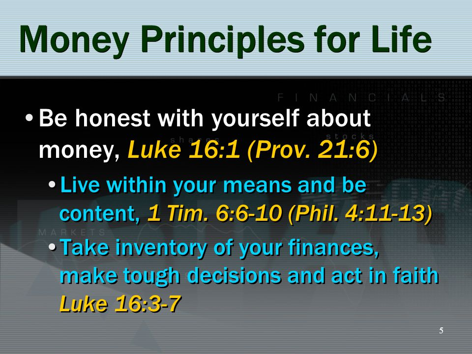 6 Money Principles for Life Be honest with yourself about money, Luke 16:1 (Prov.