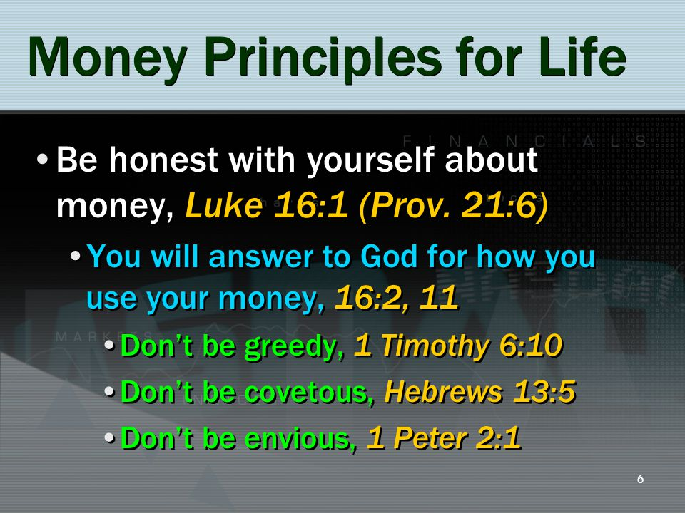 7 Money Principles for Life Give to God first Honor God with your possessions Proverbs 3:9-10 Give as you have been prospered 1 Corinthians 16:1-2 Give bountifully and cheerfully 2 Corinthians 9:6-7 Give to God first Honor God with your possessions Proverbs 3:9-10 Give as you have been prospered 1 Corinthians 16:1-2 Give bountifully and cheerfully 2 Corinthians 9:6-7