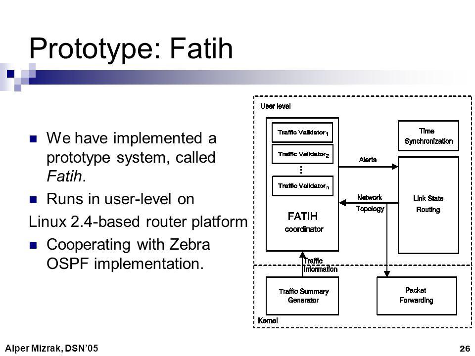 Alper Mizrak, DSN05 26 Prototype: Fatih We have implemented a prototype system, called Fatih.