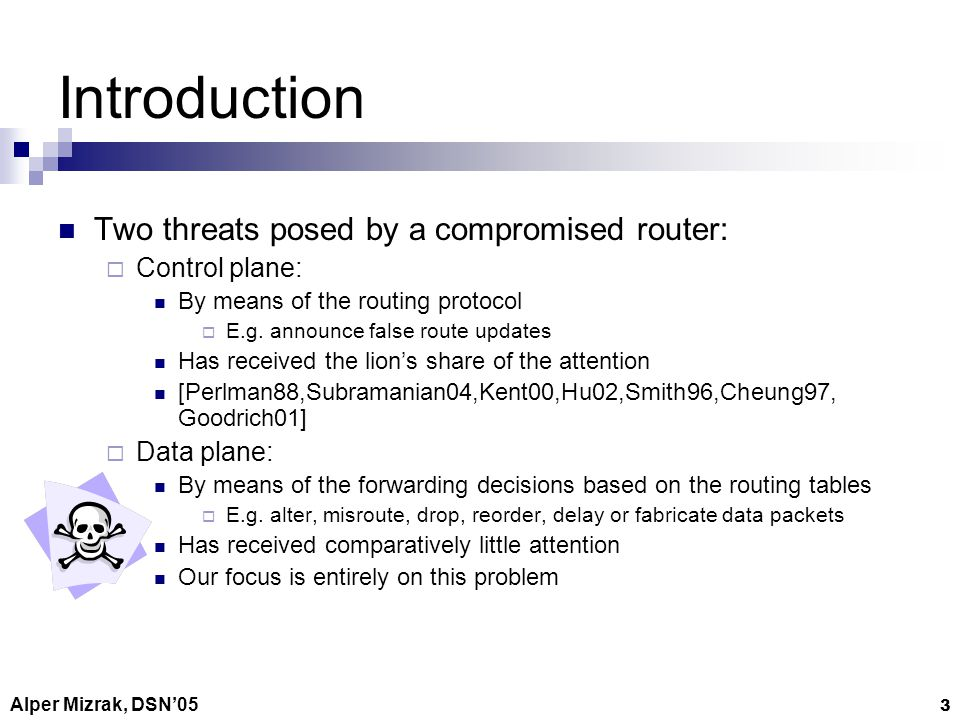 Alper Mizrak, DSN05 14 Traffic Validation Way to tell whether traffic is disrupted en route Represent TV as a predicate TV(, info ri,, info rj, ) info r, is some abstract description of the traffic router r forwarded to be routed along over some time interval