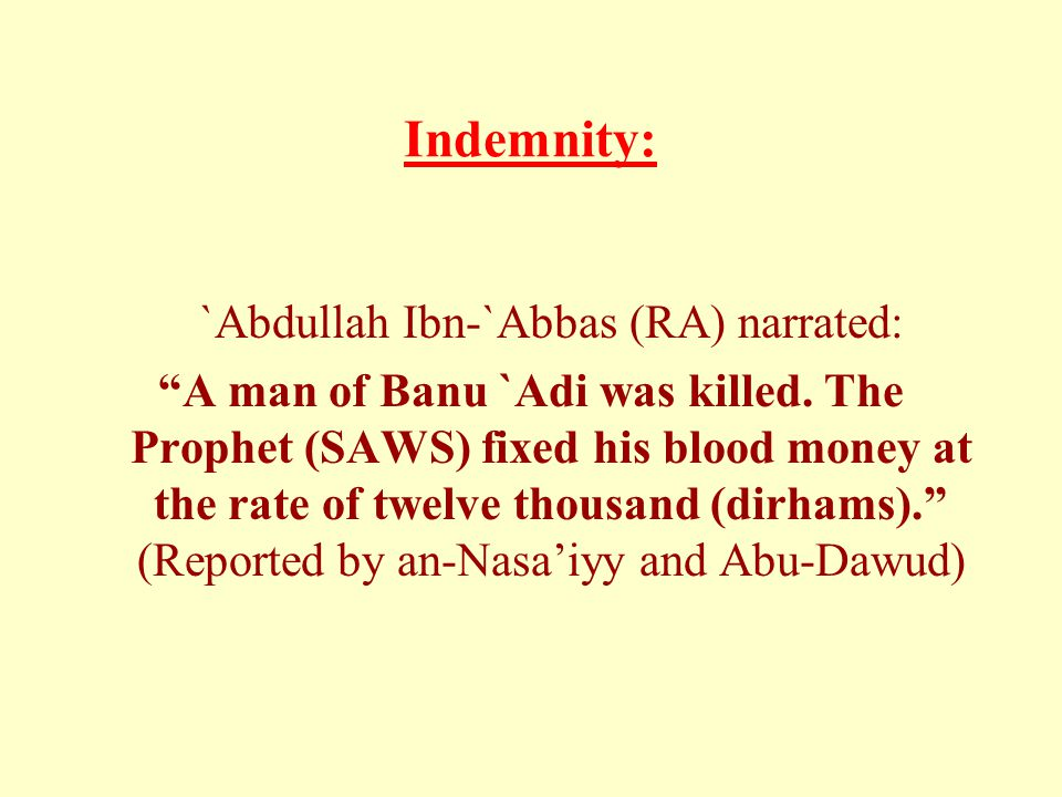 Indemnity: `Abdullah Ibn-`Abbas (RA) narrated: A man of Banu `Adi was killed.