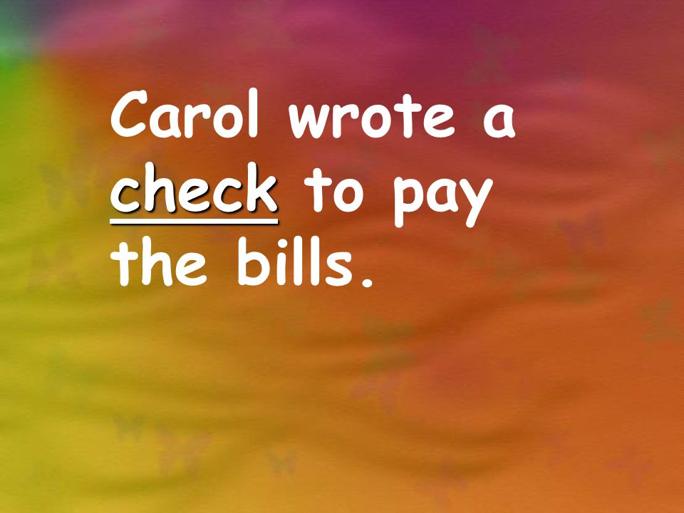 check Carol wrote a check to pay the bills.