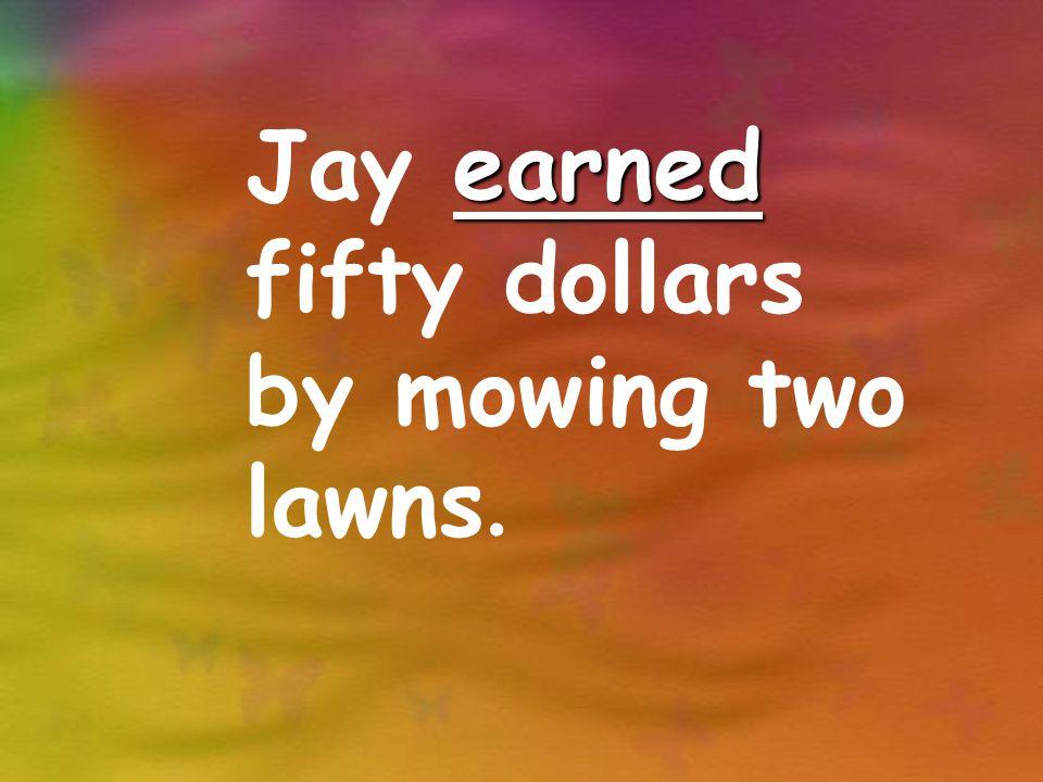earned Jay earned fifty dollars by mowing two lawns.