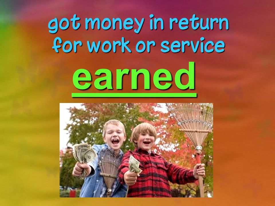 got money in return for work or service earned