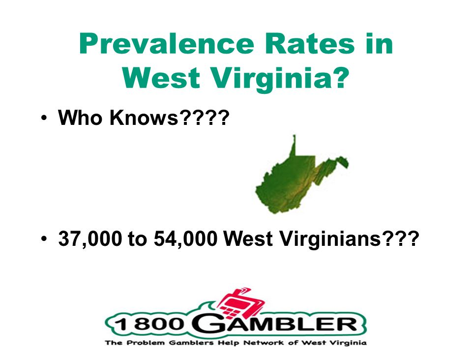 Prevalence Rates in West Virginia? Who Knows???? 37,000 to 54,000 West Virginians???
