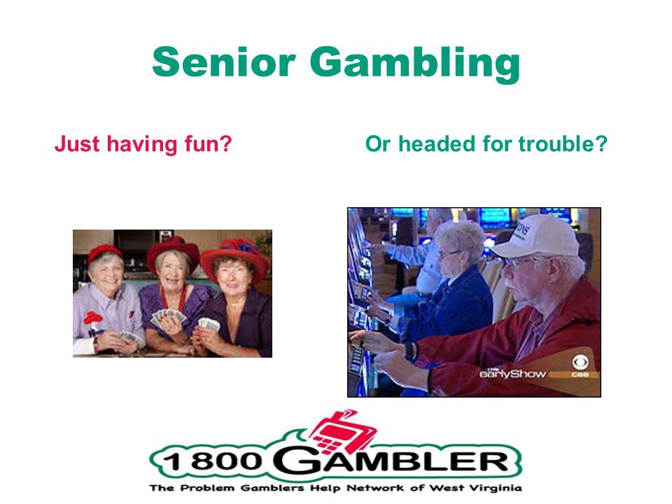 Senior Gambling LJust having fun OOr headed for trouble