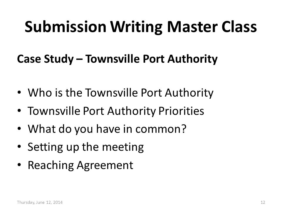 Submission Writing Master Class Case Study – Townsville Port Authority Who is the Townsville Port Authority Townsville Port Authority Priorities What do you have in common.