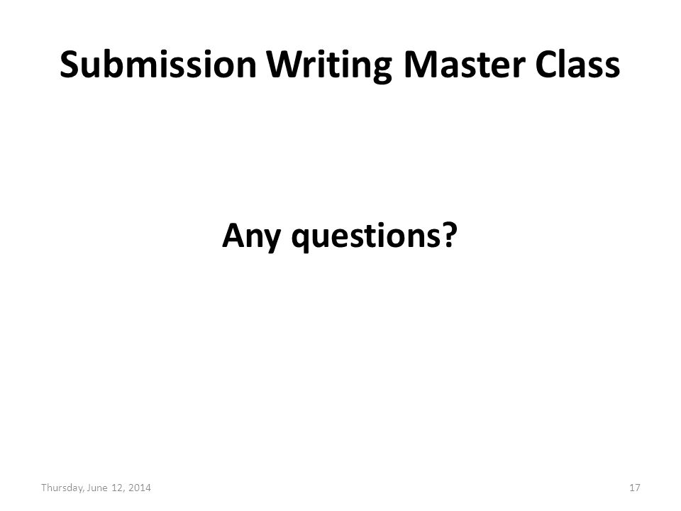 Submission Writing Master Class Any questions Thursday, June 12, 201417