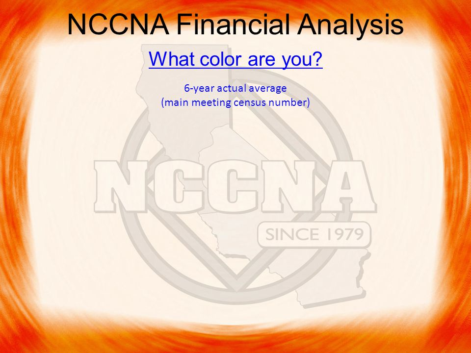 NCCNA Financial Analysis What color are you 6-year actual average (main meeting census number)