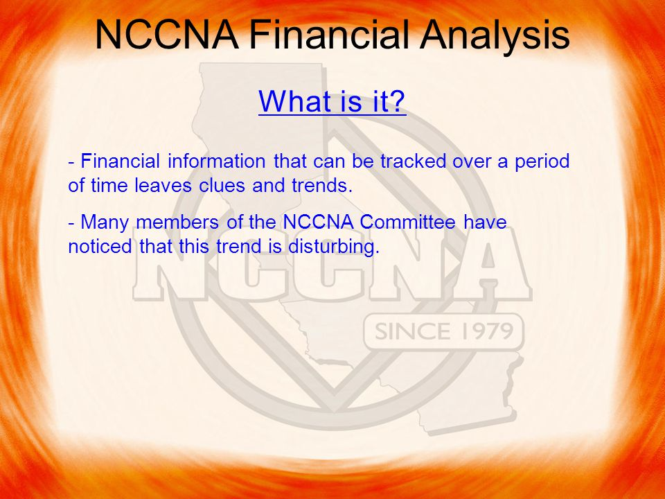 NCCNA Financial Analysis - Financial information that can be tracked over a period of time leaves clues and trends.