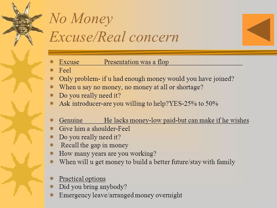 No Money Excuse/Real concern Excuse Presentation was a flop Feel Only problem- if u had enough money would you have joined.