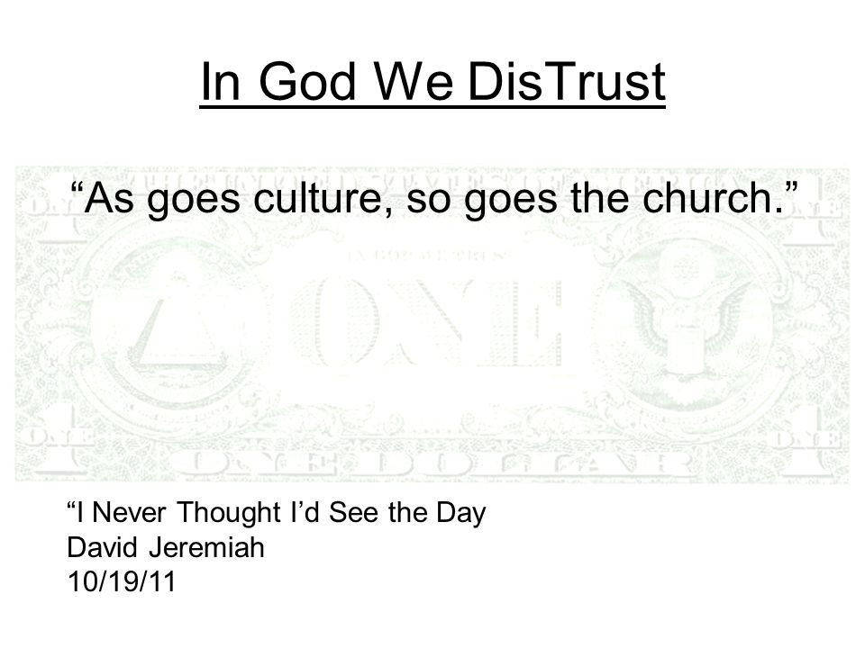 In God We DisTrust As goes culture, so goes the church.
