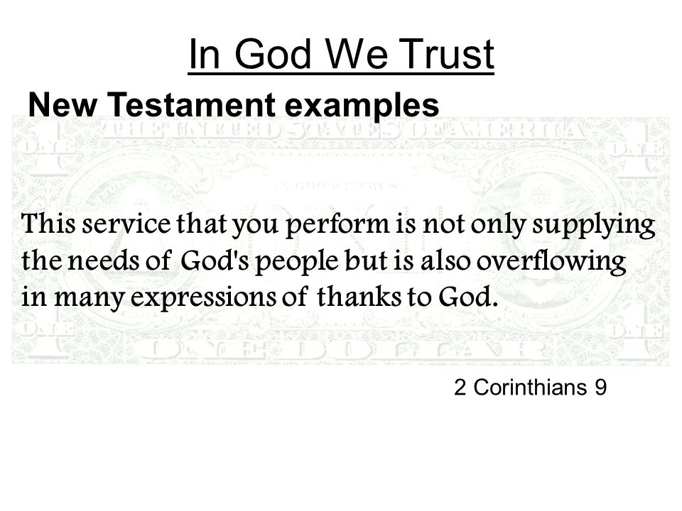 In God We Trust This service that you perform is not only supplying the needs of God s people but is also overflowing in many expressions of thanks to God.