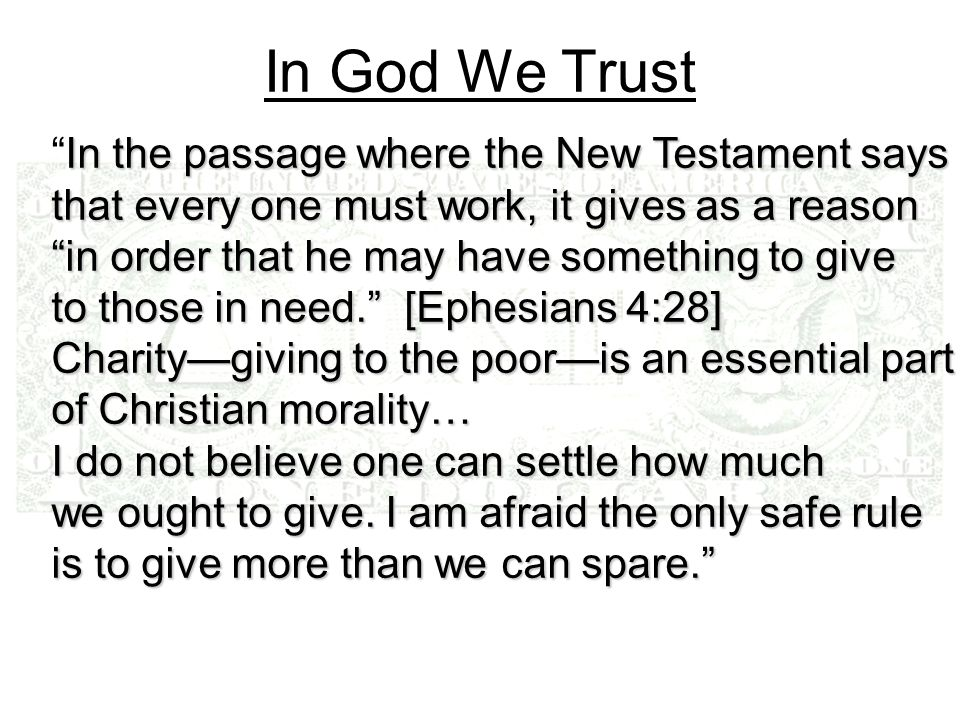 In God We Trust In the passage where the New Testament saysIn the passage where the New Testament says that every one must work, it gives as a reason in order that he may have something to give to those in need.