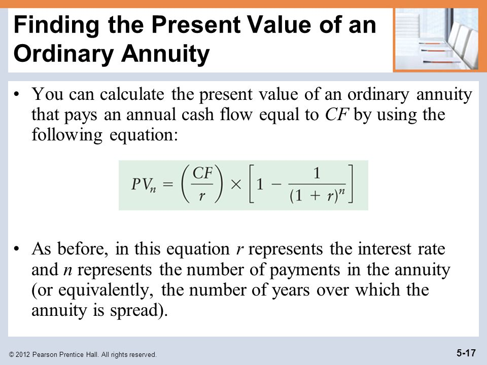 © 2012 Pearson Prentice Hall. All rights reserved. 5-17 Finding the Present Value of an Ordinary Annuity You can calculate the present value of an ord