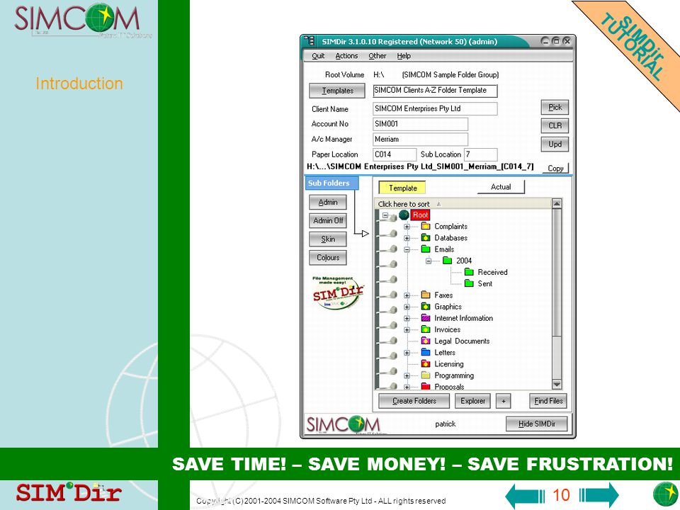 Copyright (C) 2001-2004 SIMCOM Software Pty Ltd - ALL rights reserved 9 Introduction SIMDir TUTORIAL SAVE TIME.