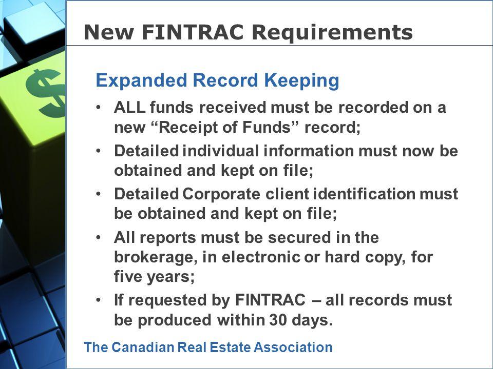entre The Canadian Real Estate Association Five kinds of information must be kept: Large Cash Transaction (not new) Form is on FINTRAC website Receipt
