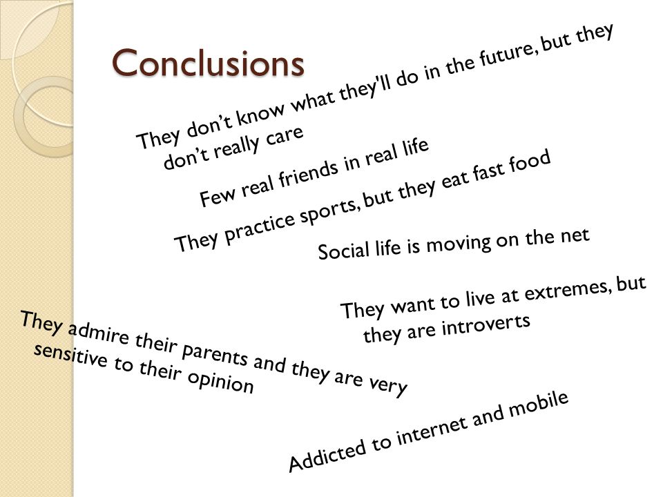 Conclusions They dont know what they'll do in the future, but they dont really care Social life is moving on the net Few real friends in real life The