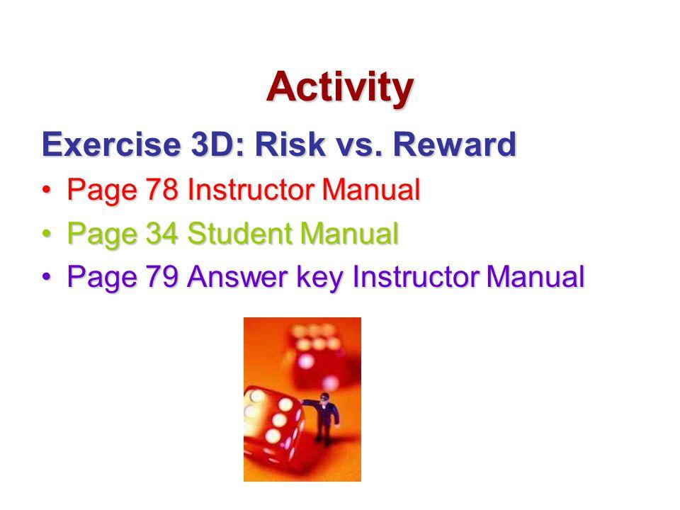 Activity Exercise 3D: Risk vs. Reward Page 78 Instructor ManualPage 78 Instructor Manual Page 34 Student ManualPage 34 Student Manual Page 79 Answer k