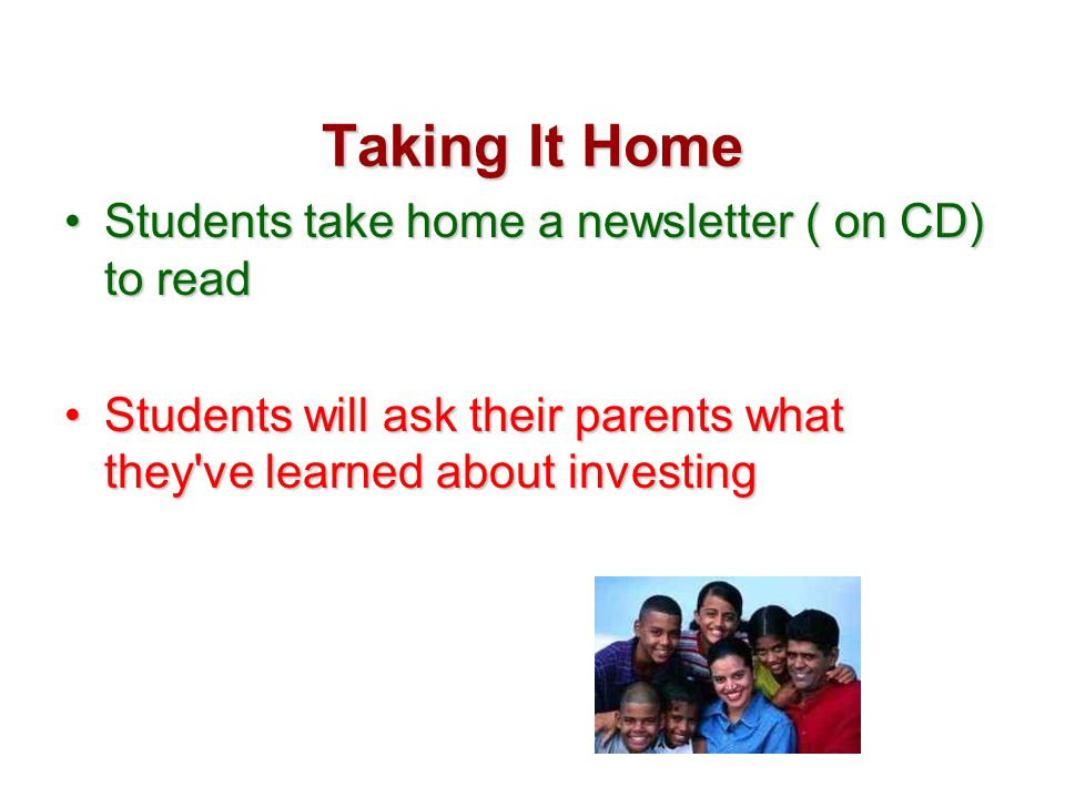 Taking It Home Students take home a newsletter ( on CD) to readStudents take home a newsletter ( on CD) to read Students will ask their parents what t