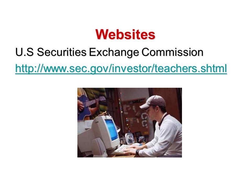 Websites U.S Securities Exchange Commission http://www.sec.gov/investor/teachers.shtml